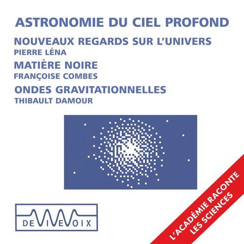 Vente AudioBook : Astronomie du ciel profond : Nouveaux instruments, nouveaux regards sur l´univers - Ondes gravitationnelles et trous noirs - La   - Thibault DAMOUR  - Françoise Combes  - Pierre Léna