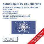 Vente AudioBook : Astronomie du ciel profond : Nouveaux instruments, nouveaux regards sur l´univers - Ondes gravitationnelles et trous noirs - La   - Pierre Léna - Thibault DAMOUR - Françoise Combes