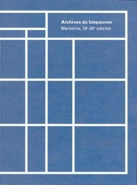 Archives du biopouvoir ; Marseille 18e-20e siècles