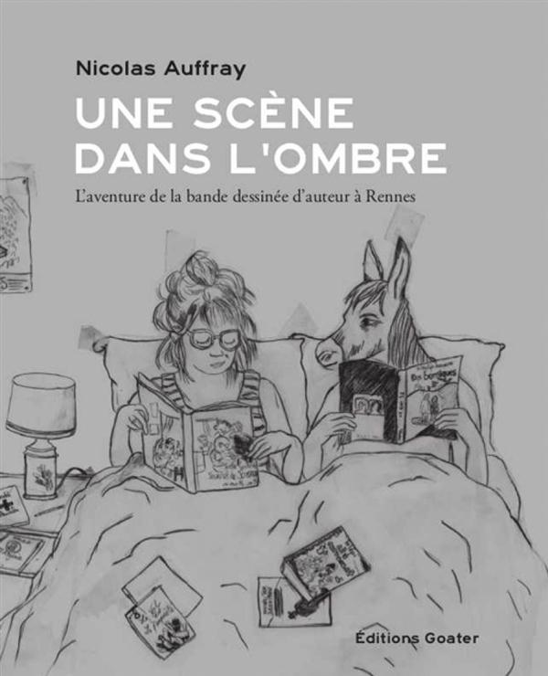 Une scène dans l'ombre, une aventure de la bande dessinée d'auteur à Rennes ; de 1991 à nos jours