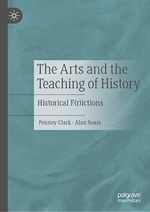 The Arts and the Teaching of History  - Alan Sears - Penney Clark