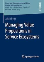 Managing Value Propositions in Service Ecosystems  - Julian Boha