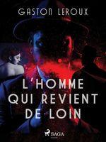 Vente EBooks : L'Homme qui Revient de Loin  - Gaston Leroux