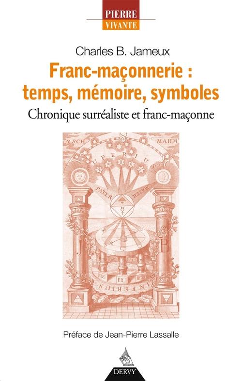 Franc-maçonnerie : temps, mémoire, symboles ; chronique surréaliste et franc-maçonne