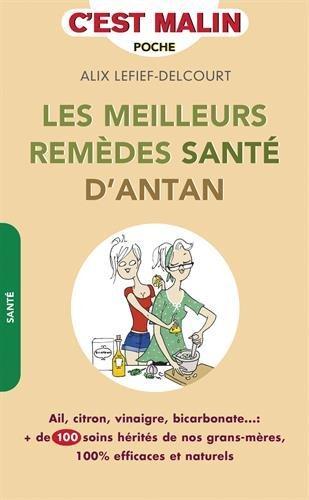 C'est malin poche ; les meilleures remèdes santé d'antan, c'est malin ; ail, citron, vinaigre, bicarbonate... plus de 100 soins hérités de nos grands-mères, 100% efficaces et naturels