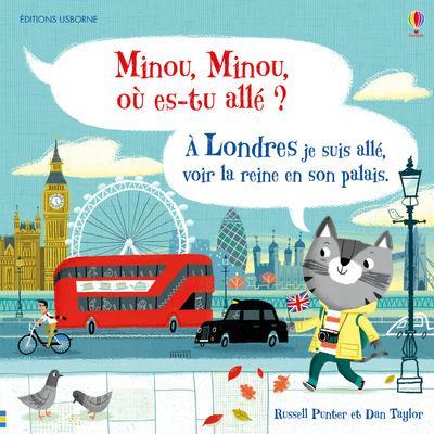 Minou, Minou, où-es tu allé ? ; à Londres je suis allé, voir la reine en son palais.