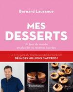 Mes desserts. Un tour du monde en plus de 110 recettes sucrées  - Bernard Laurance