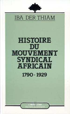 Histoire du mouvement syndical africain ; 1790-1929