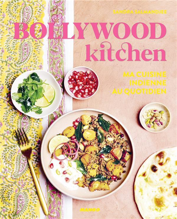 Bollywood kitchen ; ma cuisine indienne au quotidien