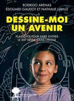 Dessine-moi un avenir  - Rodrigo Arenas - Nathalie Laville - Edouard Gaudot