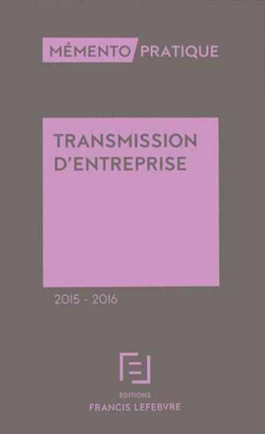 Memento Pratique; Transmission D'Entreprise (Edition 2015-2016)