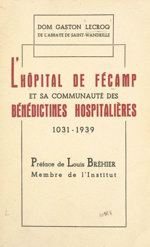 L'hôpital de Fécamp et sa communauté des Bénédictines Hospitalières