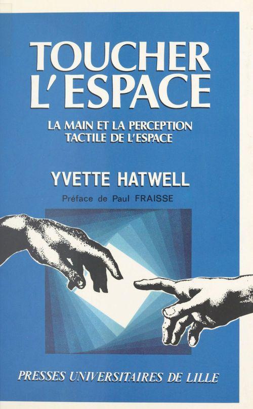 Toucher l'espace : la main et la perception tactile de l'espace
