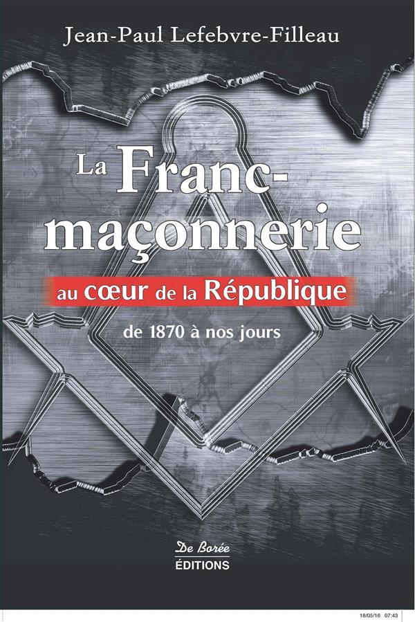 La franc-maçonnerie au coeur de la République ; de 1870 à nos jours