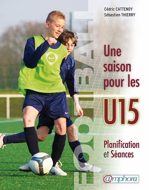 Football ; Une Saison Pour Les U15 ; Planification Et Seances