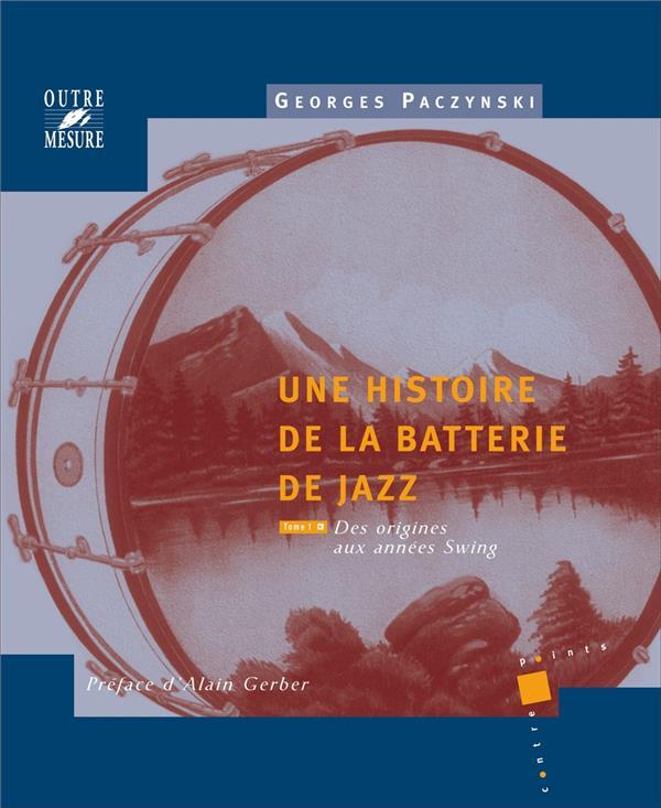 Une histoire de la batterie de jazz t.1 ; des origines aux années swing