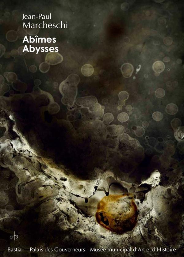 Abîmes, abysses, Jean-Paul Marcheschi : exposition, Bastia, Musée d'Art et d'histoire, Palais des Gouverneurs, 4 juillet-4 octobre 2015