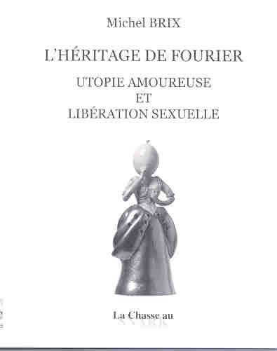 L'heritage de fourier ; utopie amoureuse et liberte sexuelle