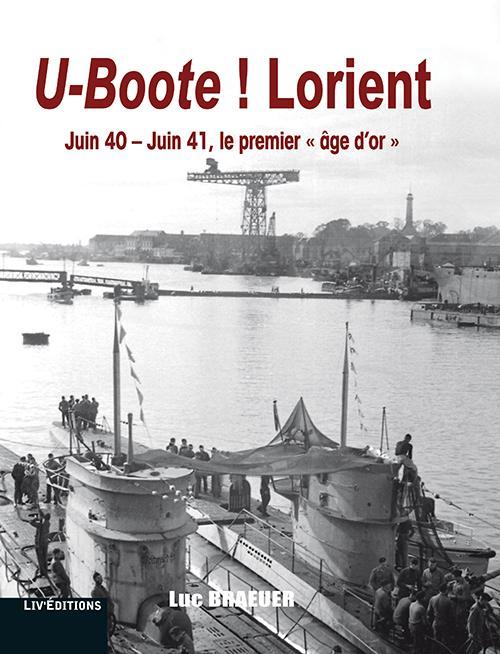 u-boote ! lorient - juin 40-juin 41, le premier  age d'or