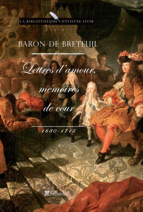 Lettres d'amour, mémoires de cour ; 1680-1715