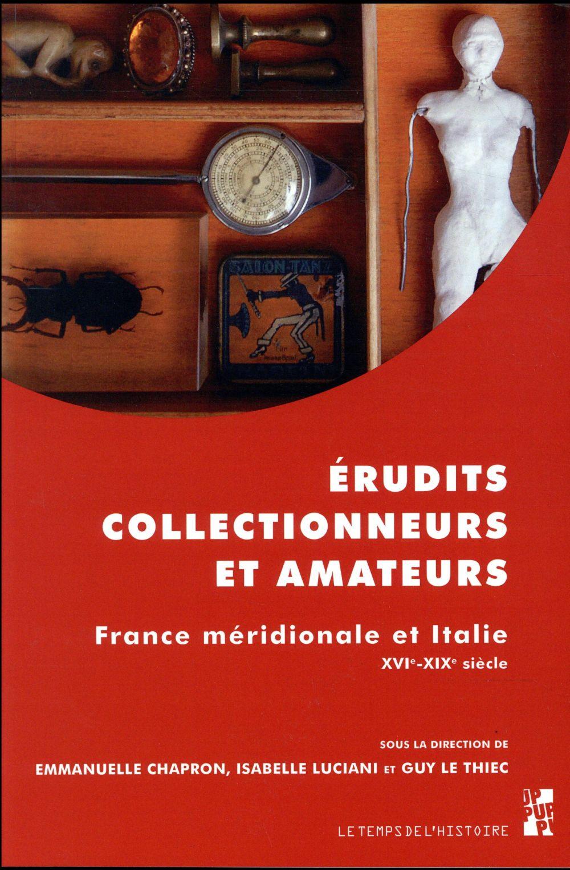 érudits, collectionneurs et amateurs ; France méridionale et Italie ; XVI-XIXe siècle
