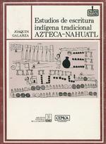 Estudios de escritura indígena tradicional azteca-náhuatl  - Joaquin Galarza
