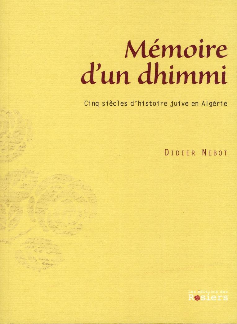 Mémoires d'un dhimmi ; 5 siècles d'histoire juive en Algérie