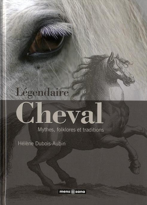 Légendaire cheval ; le cheval dans les grandes traditions