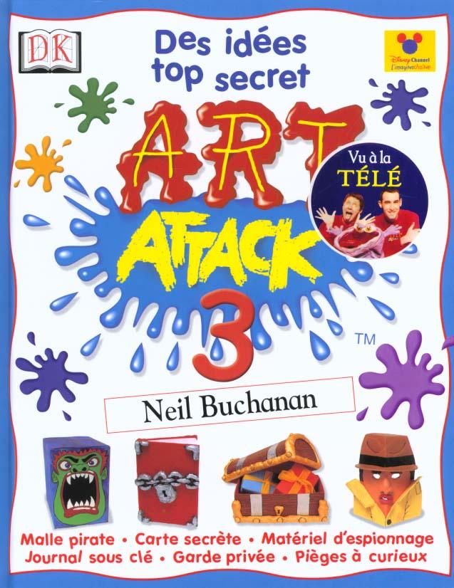 Art attack t.3 ; des idees top secret