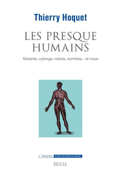 Les presque-humains : mutants, cyborgs, robots, zombies... et nous