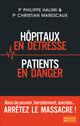 Hôpitaux en détresse, Patients en danger - Arrêtez le massacre !  - Christian Marescaux  - Philippe Halimi