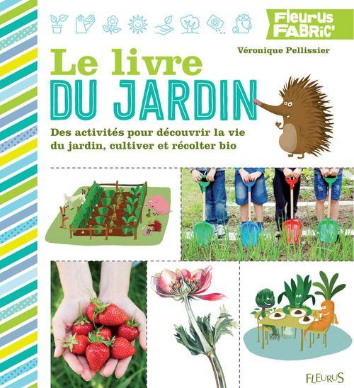 Le livre du jardin ; des activités pour découvrir la vie du jardin, cultiver et récolter bio