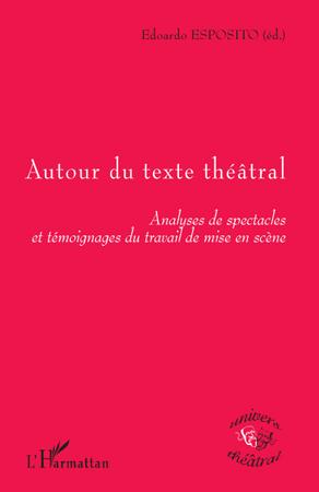 Autour du texte théâtral ; analyses de spectacles et témoignages du travail de mise en scène