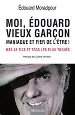 Vente Livre Numérique : Moi, Edouard, vieux garçon, maniaque et fier de l'être ! mes 33 tics les plus toqués  - Céline Rivière - Edouard Moradpour