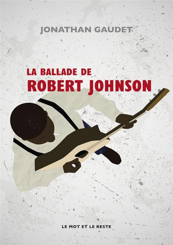 GAUDET, JONATHAN - LA BALLADE DE ROBERT JOHNSON