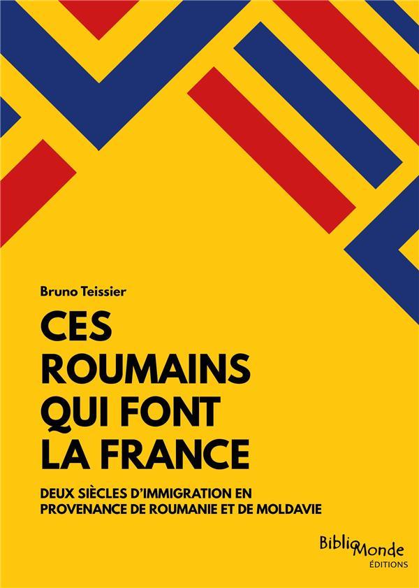 Ces Roumains qui font la France ; deux siècles d'immigration en provenance de Roumanie et de Moldavie