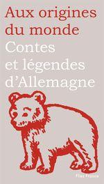 Contes et légendes d'Allemagne, de Suisse et d'Autriche  - Balzamo - Elena Balzamo - Reinhard Kaiser - Aux origines du monde