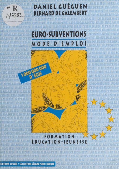 Euro-subventions, mode d'emploi : formation, éducation, jeunesse