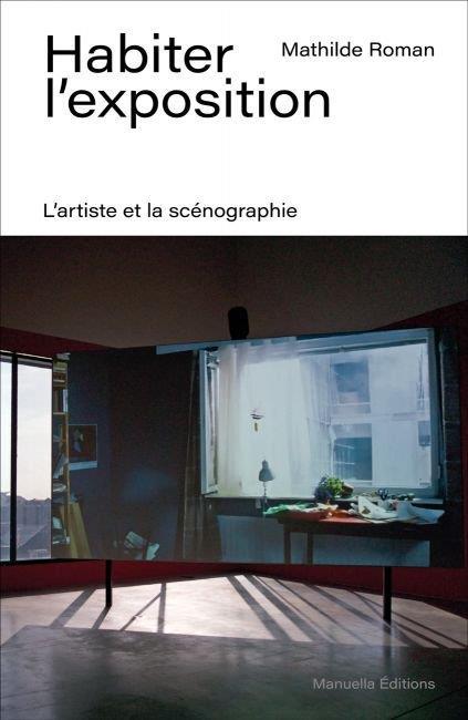 Habiter l'exposition ; l'artiste et la scénographie - illustrations, couleur