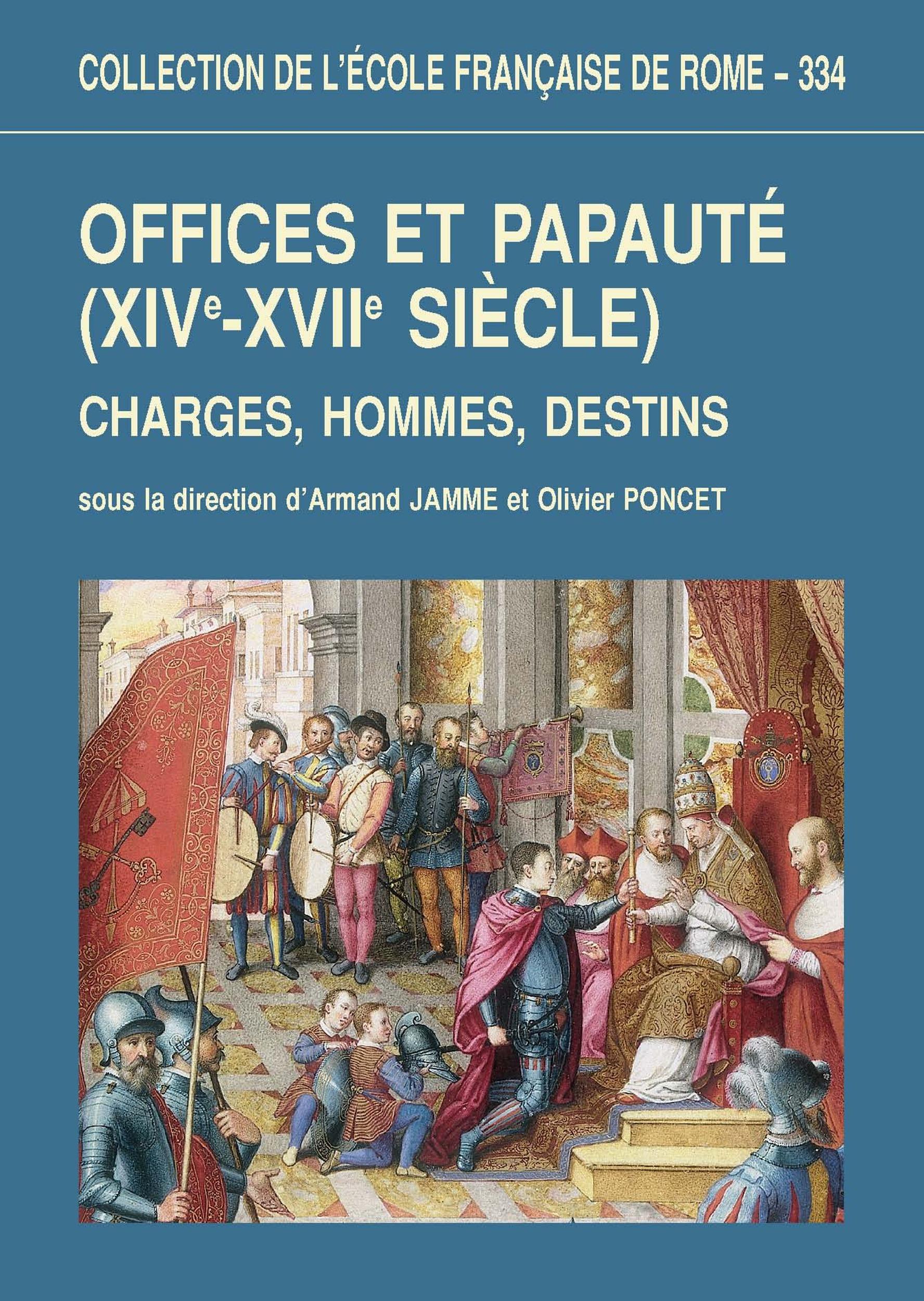 Offices et papauté (XIVe-XVIIe siècle) ; charges, hommes, destins