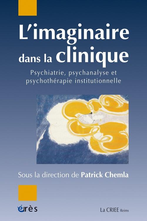 L'imaginaire dans la clinique ; psychiatrie, psychanalyse, psychothérapie institutionnelle