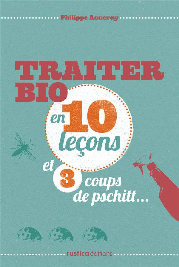 Traiter Bio En 10 Lecons Et 3 Coups De Pschitt...