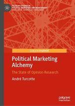 Political Marketing Alchemy  - Andre Turcotte
