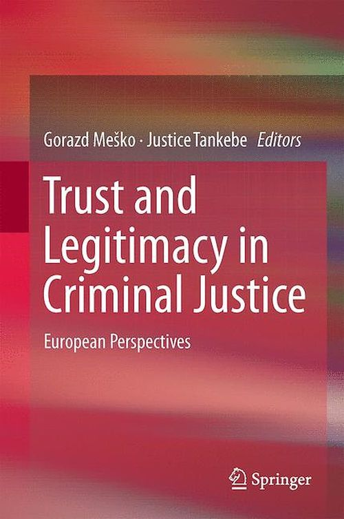 Trust and Legitimacy in Criminal Justice  - Gorazd Mesko  - Justice Tankebe