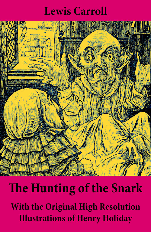 The Hunting of the Snark - With the Original High Resolution Illustrations of Henry Holiday