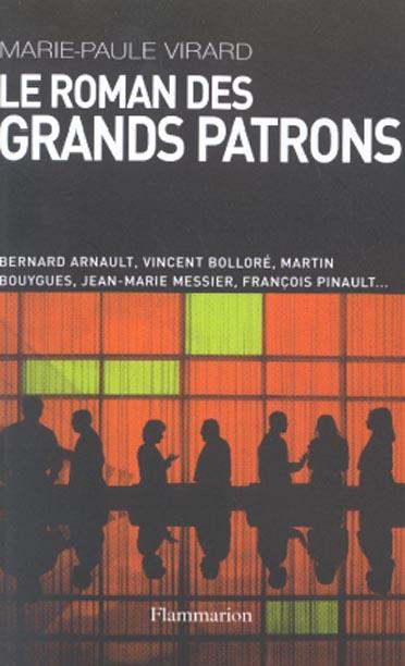 Le roman des grands patrons - bernard arnault, vincent bollore, martin bouygues, jean-marie messier,