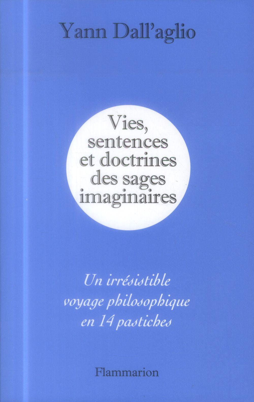 Vies, sentences et doctrines des sages imaginaires ; un irrésistible voyage philosophique en 14 pastiches