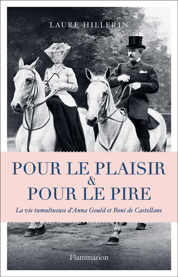 pour le plaisir et pour le pire ; la vie tumultueuse d'Anna Gould et Boni de Castellane