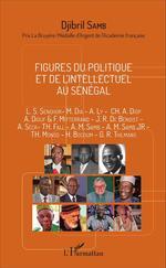 Figures du politique et de l'intellectuel au Sénégal  - Djibril Samb