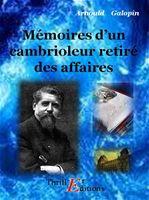 Mémoires d'un cambrioleur retiré des affaires  - Arnould Galopin